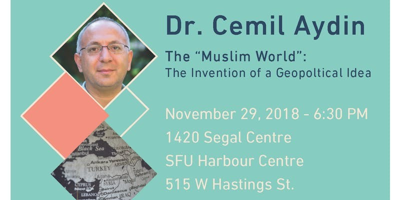 "The ""Muslim World"": The Invention of a Geopolitical Idea, Dr. Cemil Aydin"