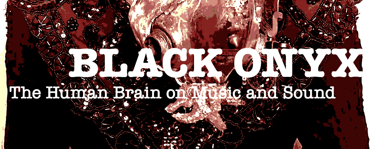 Black Onyx: The Human Brain on Music and Sound