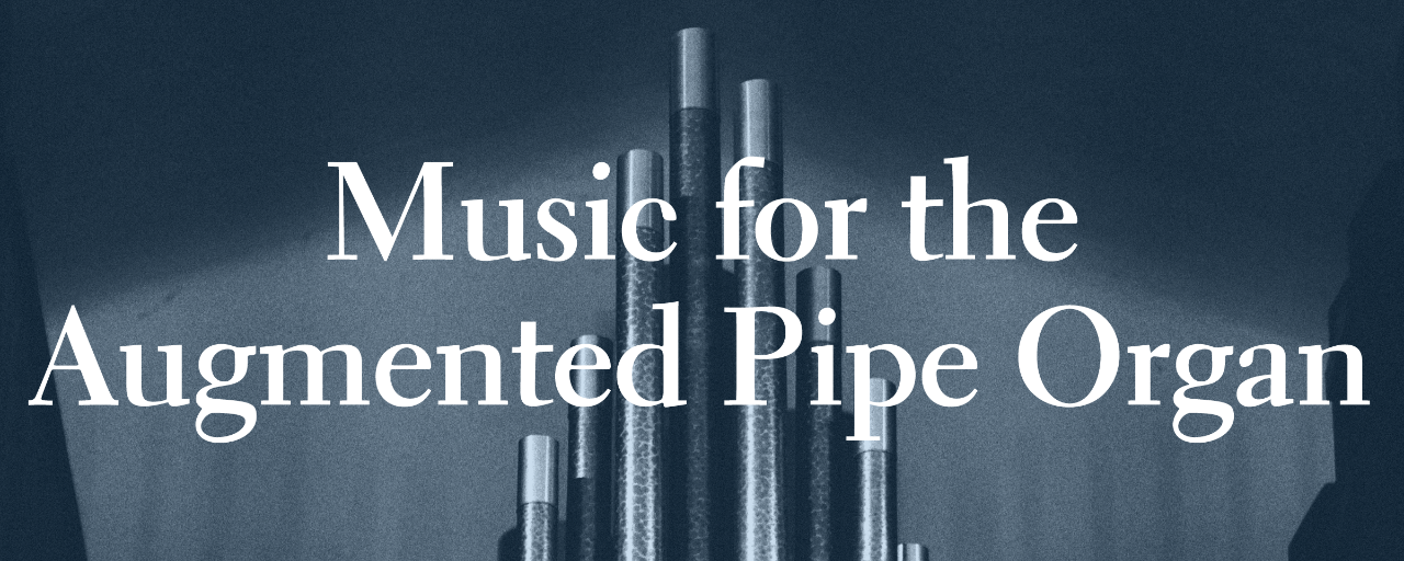 Music for the Augmented Pipe Organ