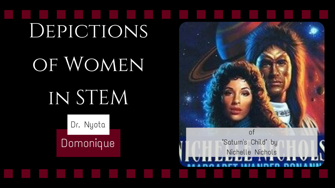 "Depictions of Women in STEM: Dr. Nyota Domonique of ""Saturn's Child"" by Nichelle Nichols"