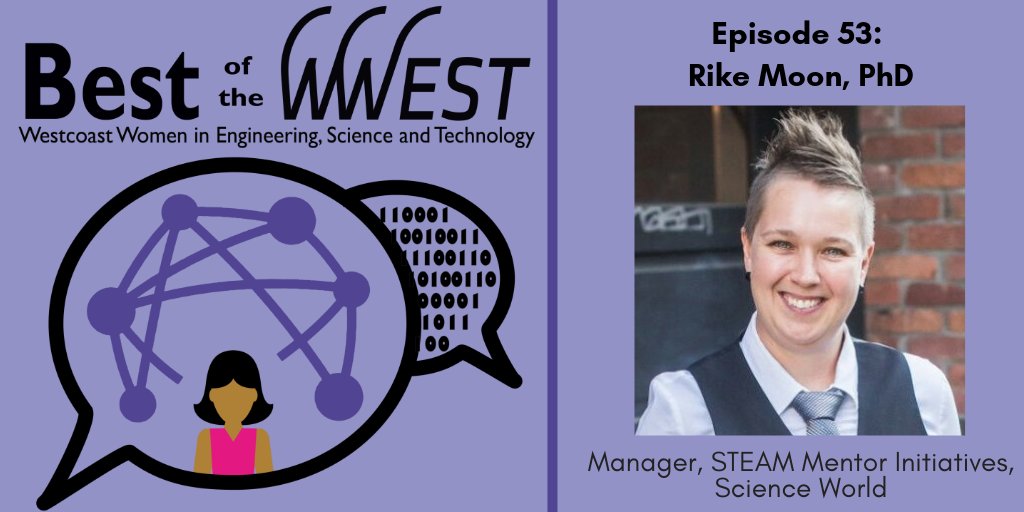 Episode 53: Rike Moon, PhD, Manager, STEAM Mentor Initiatives,  Science World