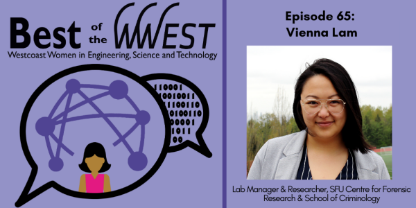 Episode 65 Vienna Lam Lab Manager Sfu Centre For Forensic Research School Of Criminology Westcoast Women In Engineering Science And Technology Simon Fraser University