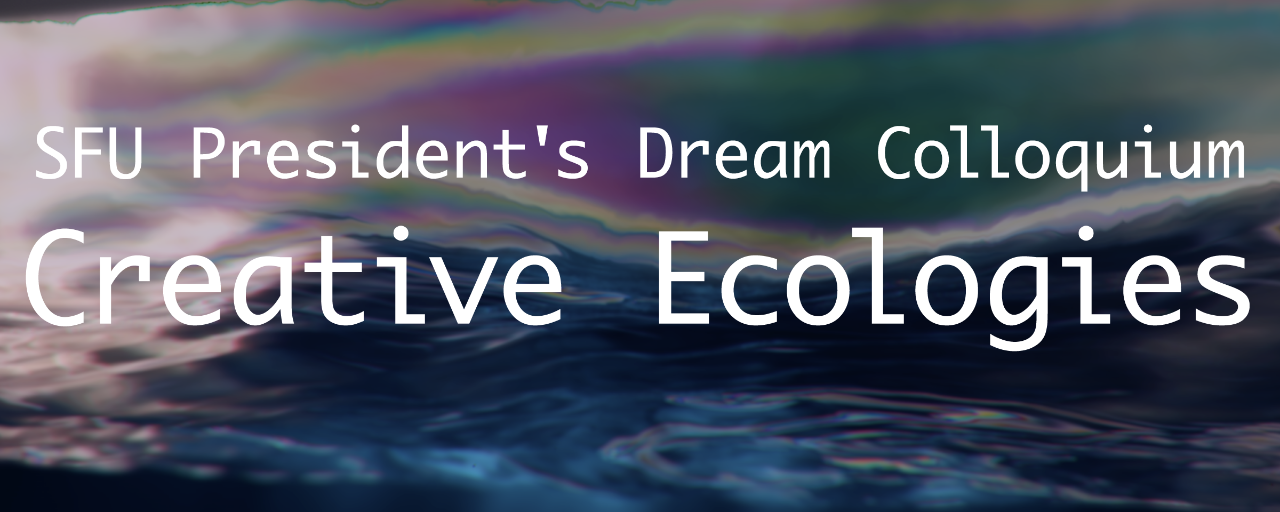 President's Dream Colloquium on Creative Ecologies